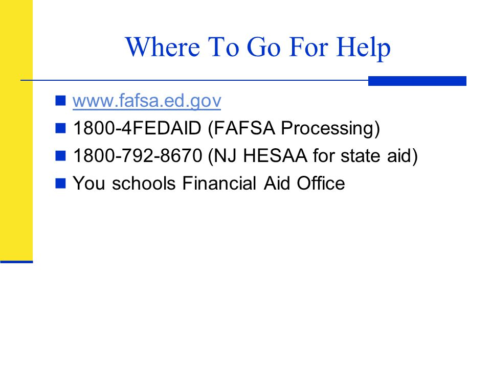 Where To Go For Help www.fafsa.ed.gov 1800-4FEDAID (FAFSA Processing)