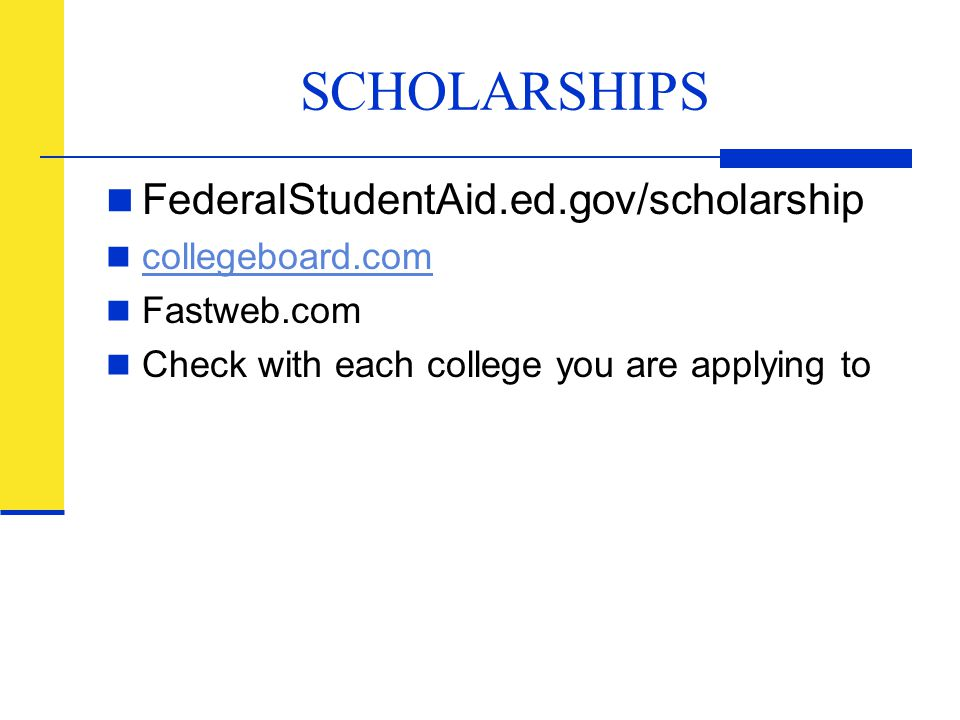SCHOLARSHIPS FederalStudentAid.ed.gov/scholarship collegeboard.com