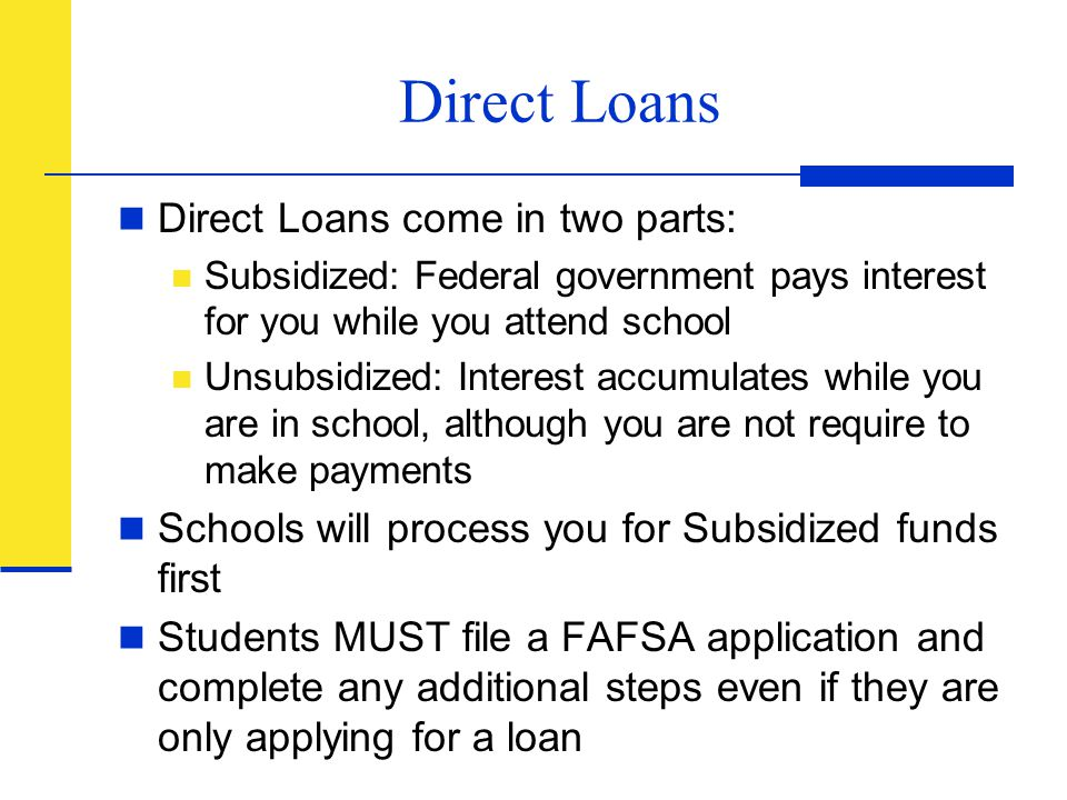 Direct Loans Direct Loans come in two parts: