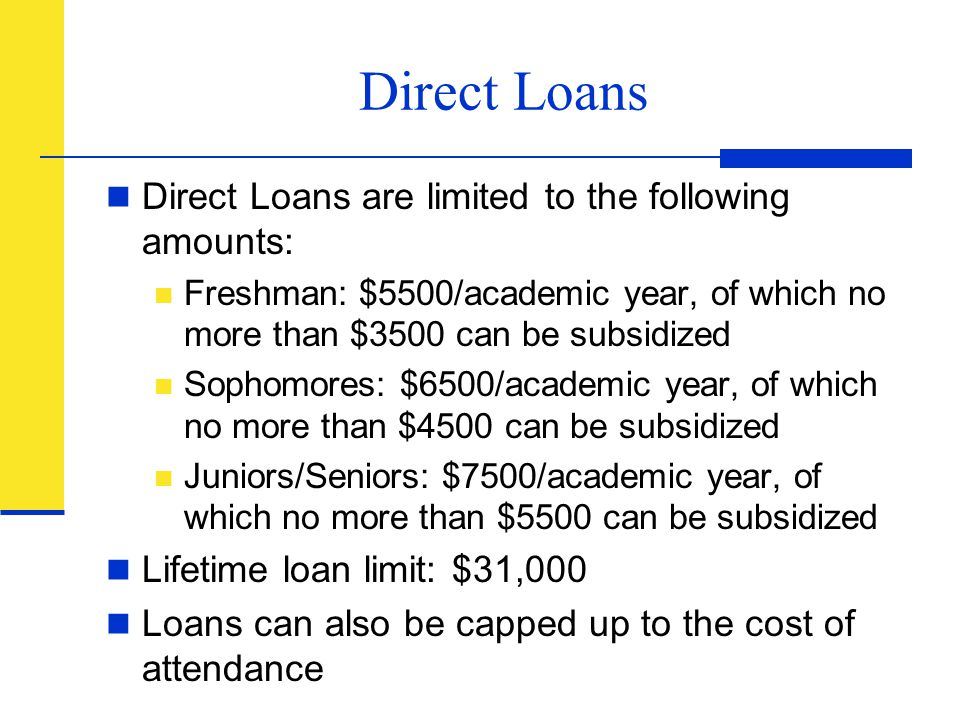 Direct Loans Direct Loans are limited to the following amounts: