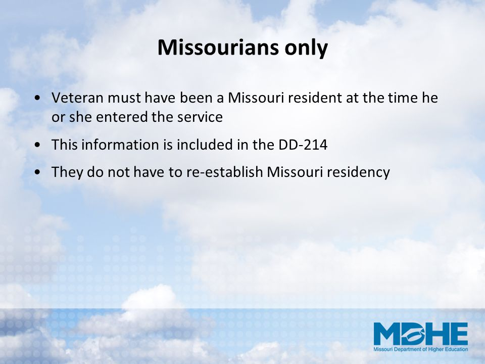 Missourians only Veteran must have been a Missouri resident at the time he or she entered the service.
