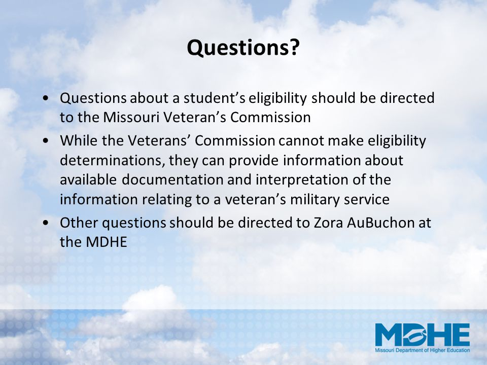 Questions Questions about a student's eligibility should be directed to the Missouri Veteran's Commission.
