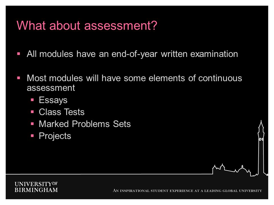 What about assessment All modules have an end-of-year written examination. Most modules will have some elements of continuous assessment.