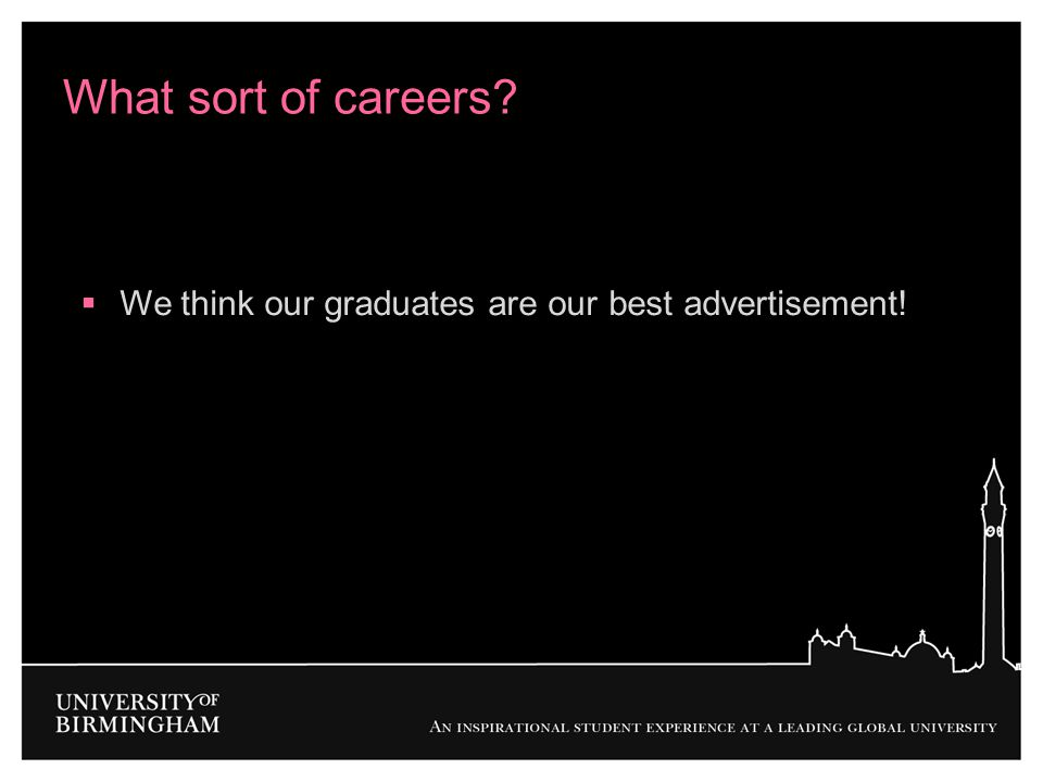 What sort of careers We think our graduates are our best advertisement!