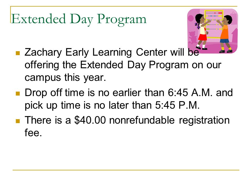 Extended Day Program Zachary Early Learning Center will be offering the Extended Day Program on our campus this year.