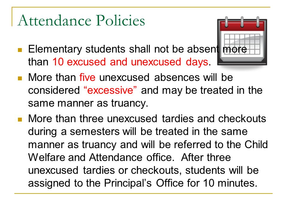 Attendance Policies Elementary students shall not be absent more than 10 excused and unexcused days.