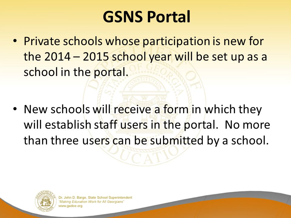 GSNS Portal Private schools whose participation is new for the 2014 – 2015 school year will be set up as a school in the portal.