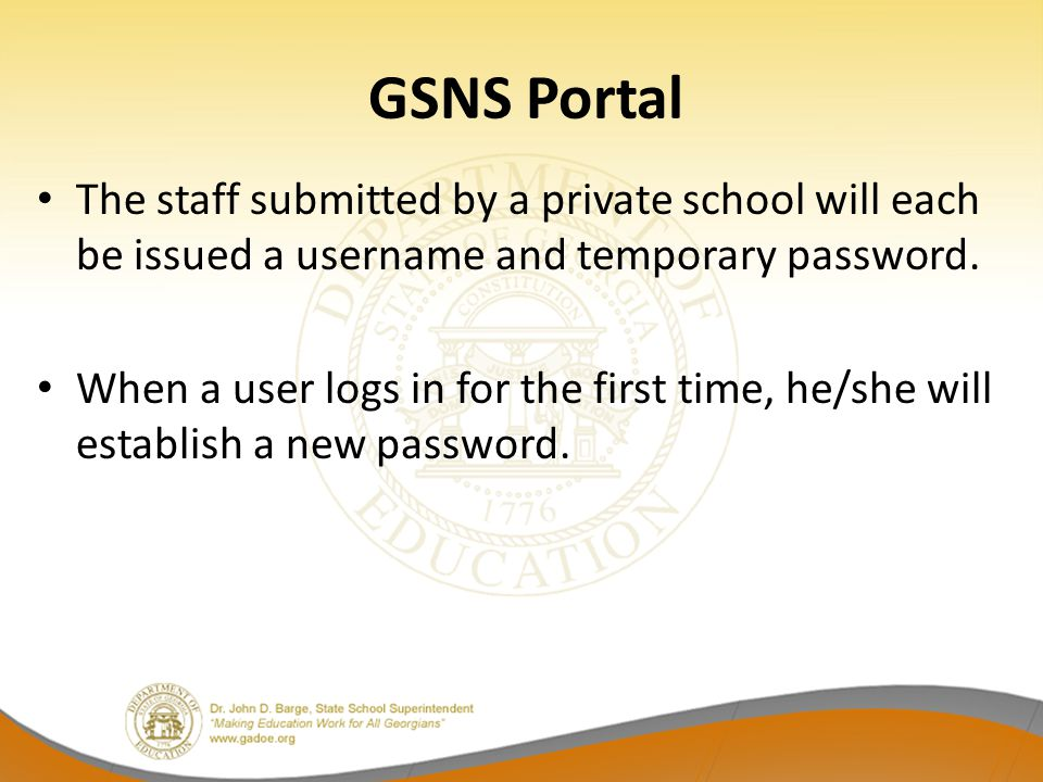 GSNS Portal The staff submitted by a private school will each be issued a username and temporary password.