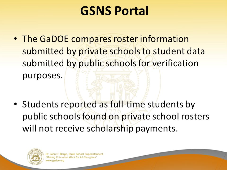 GSNS Portal The GaDOE compares roster information submitted by private schools to student data submitted by public schools for verification purposes.