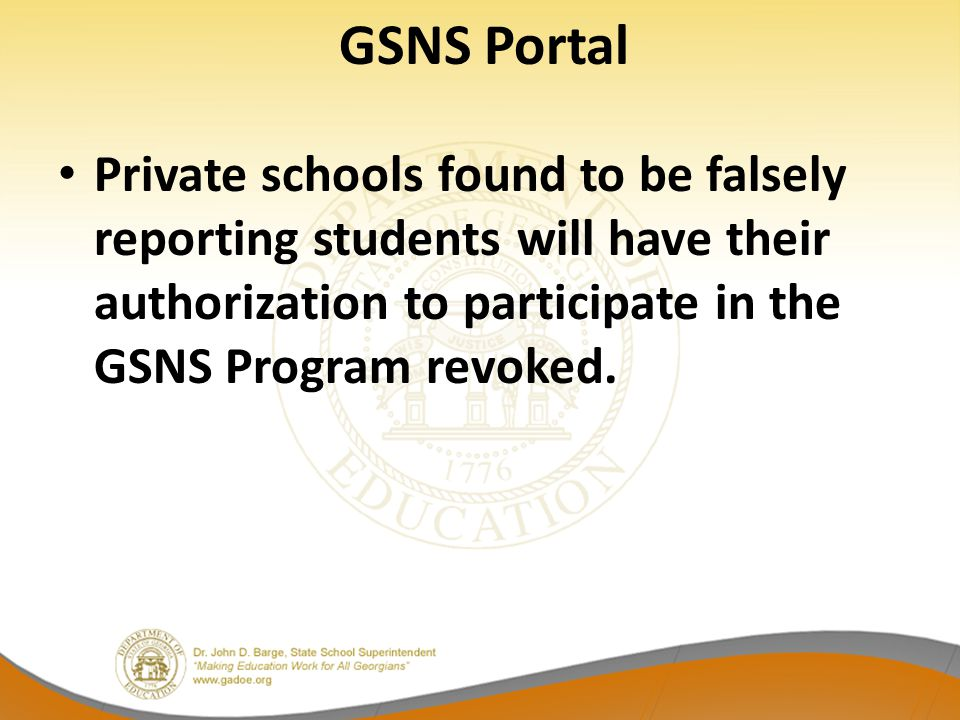 GSNS Portal Private schools found to be falsely reporting students will have their authorization to participate in the GSNS Program revoked.