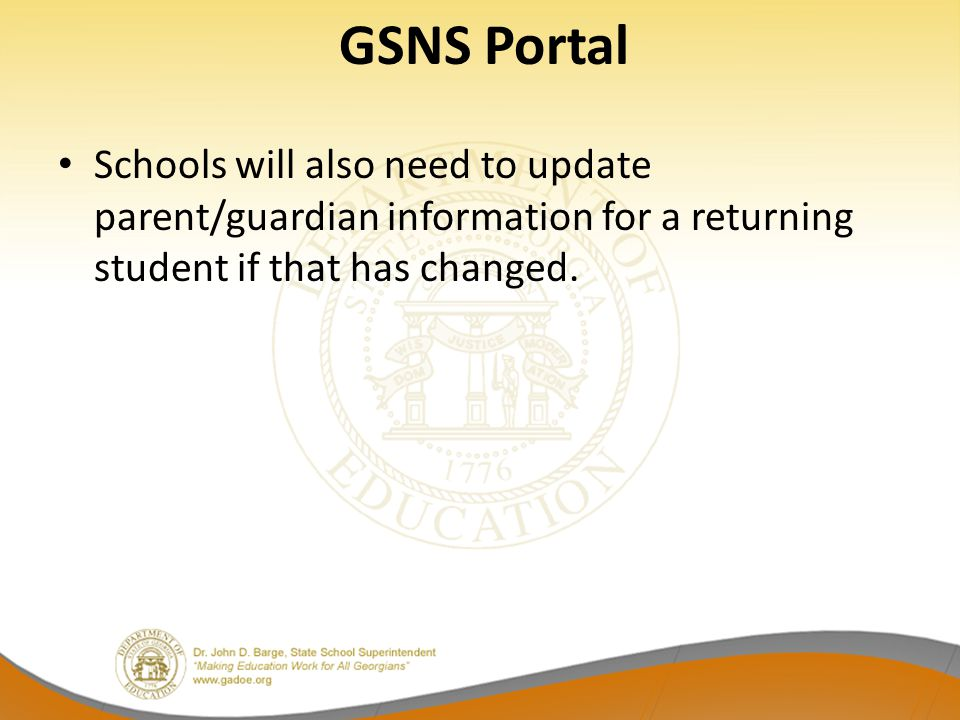GSNS Portal Schools will also need to update parent/guardian information for a returning student if that has changed.