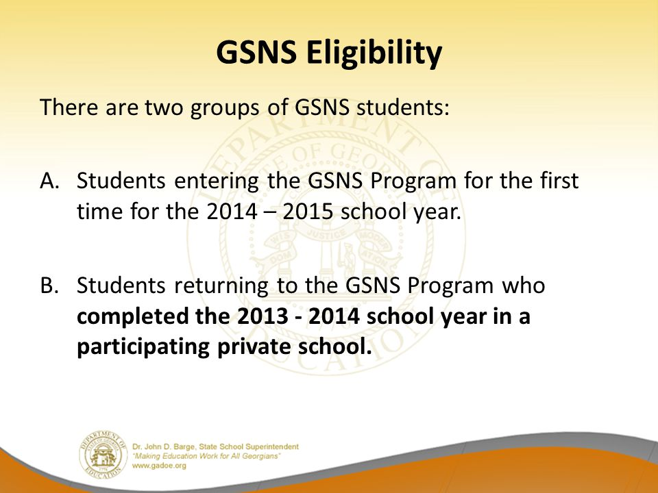 GSNS Eligibility There are two groups of GSNS students: