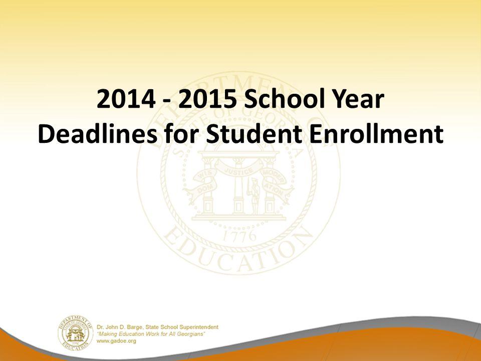 2014 - 2015 School Year Deadlines for Student Enrollment