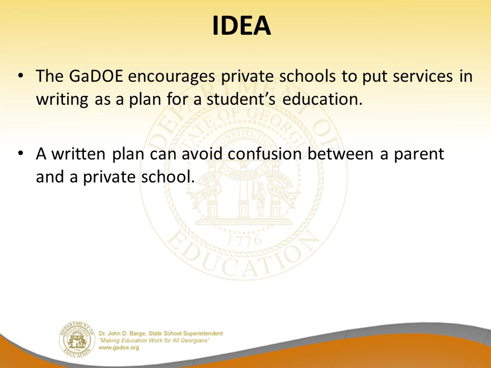IDEA The GaDOE encourages private schools to put services in writing as a plan for a student's education.