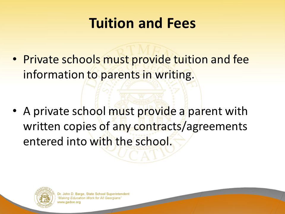 Tuition and Fees Private schools must provide tuition and fee information to parents in writing.