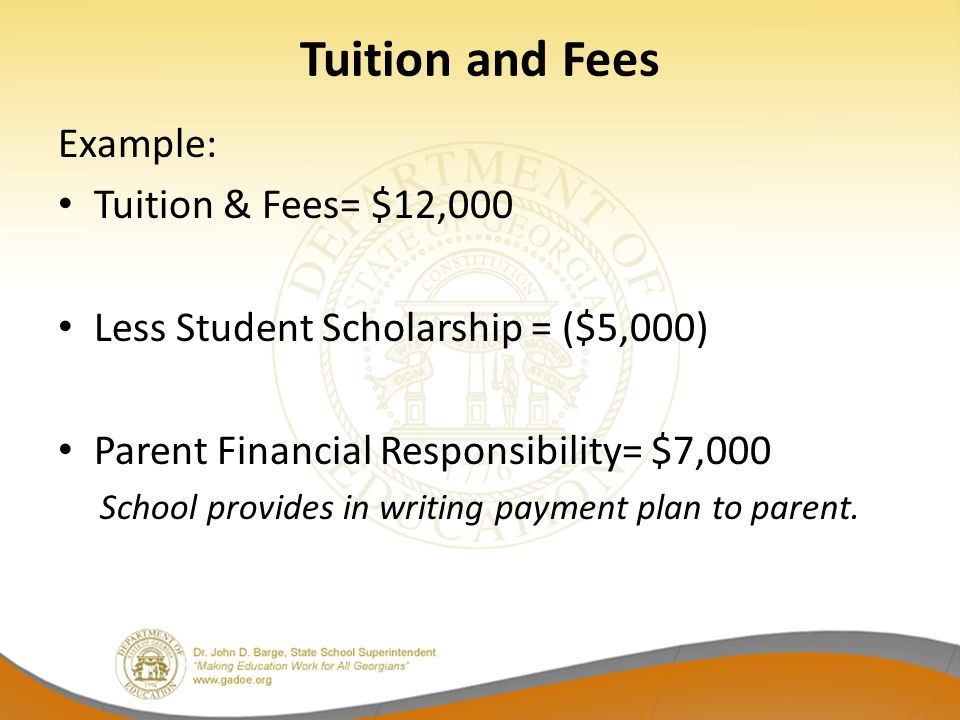 Tuition and Fees Example: Tuition & Fees= $12,000