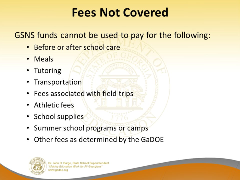 Fees Not Covered GSNS funds cannot be used to pay for the following: