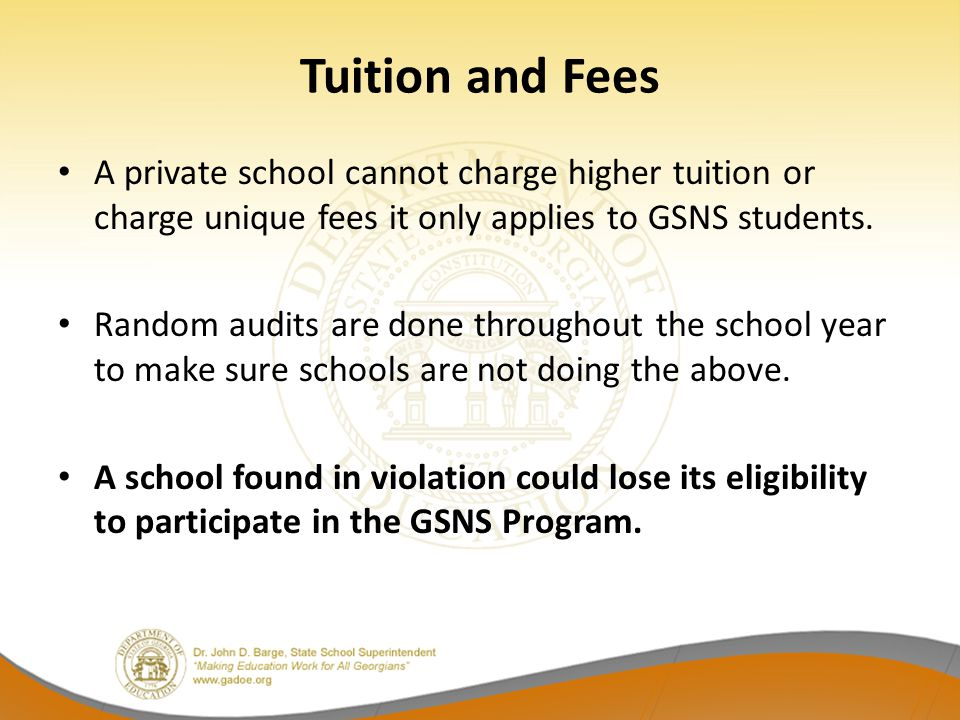 Tuition and Fees A private school cannot charge higher tuition or charge unique fees it only applies to GSNS students.