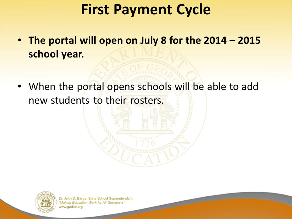 First Payment Cycle The portal will open on July 8 for the 2014 – 2015 school year.