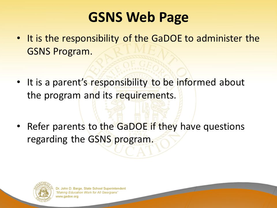 GSNS Web Page It is the responsibility of the GaDOE to administer the GSNS Program.