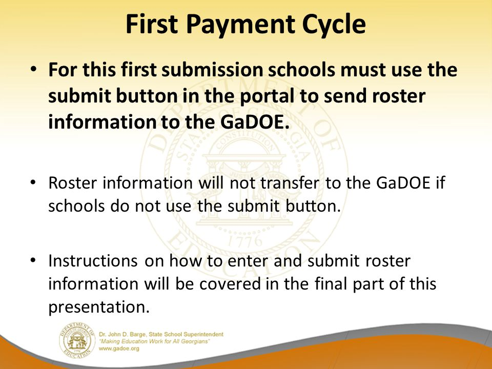 First Payment Cycle For this first submission schools must use the submit button in the portal to send roster information to the GaDOE.