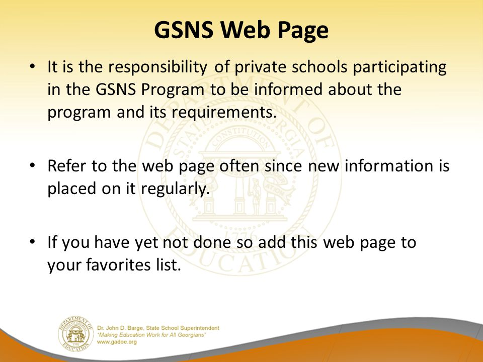 GSNS Web Page It is the responsibility of private schools participating in the GSNS Program to be informed about the program and its requirements.