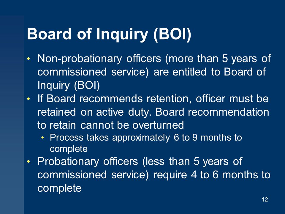 Board of Inquiry (BOI) Non-probationary officers (more than 5 years of commissioned service) are entitled to Board of Inquiry (BOI)