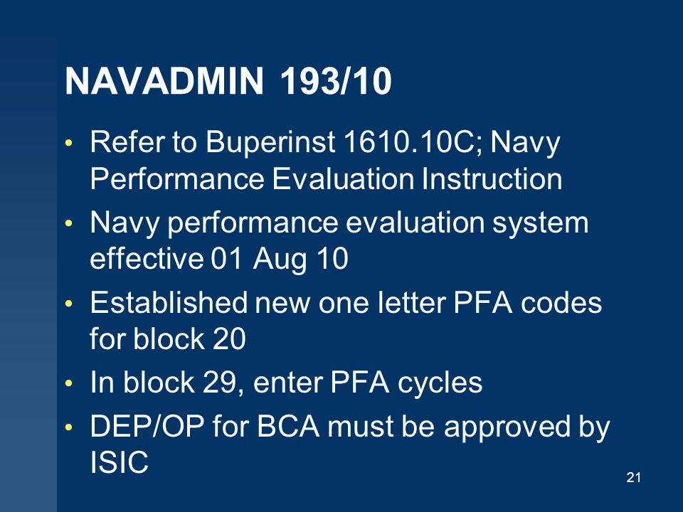 NAVADMIN 193/10 Refer to Buperinst 1610.10C; Navy Performance Evaluation Instruction. Navy performance evaluation system effective 01 Aug 10.