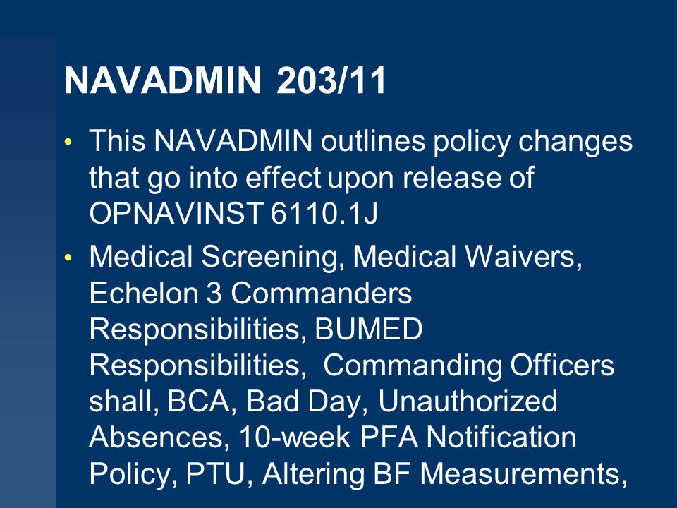 NAVADMIN 203/11 This NAVADMIN outlines policy changes that go into effect upon release of OPNAVINST 6110.1J.