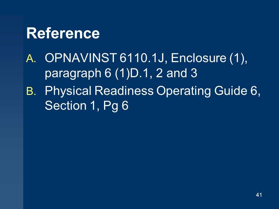 Reference OPNAVINST 6110.1J, Enclosure (1), paragraph 6 (1)D.1, 2 and 3.
