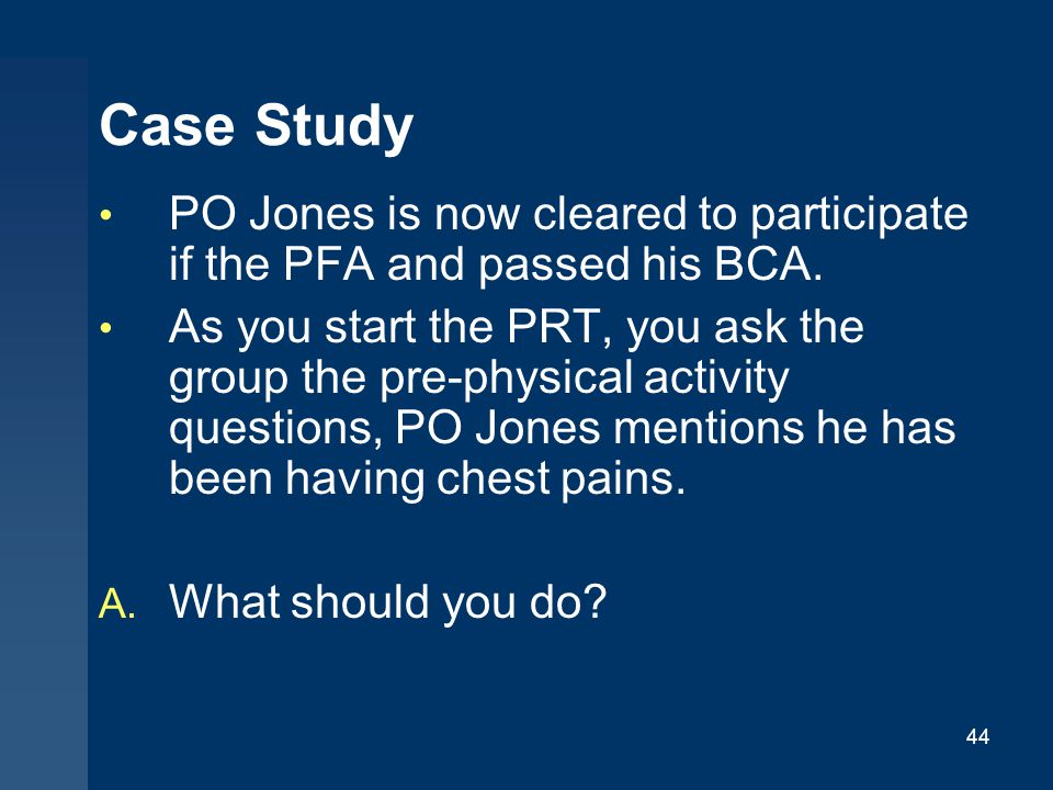 Case Study PO Jones is now cleared to participate if the PFA and passed his BCA.