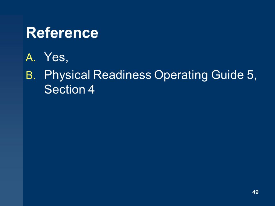 Reference Yes, Physical Readiness Operating Guide 5, Section 4