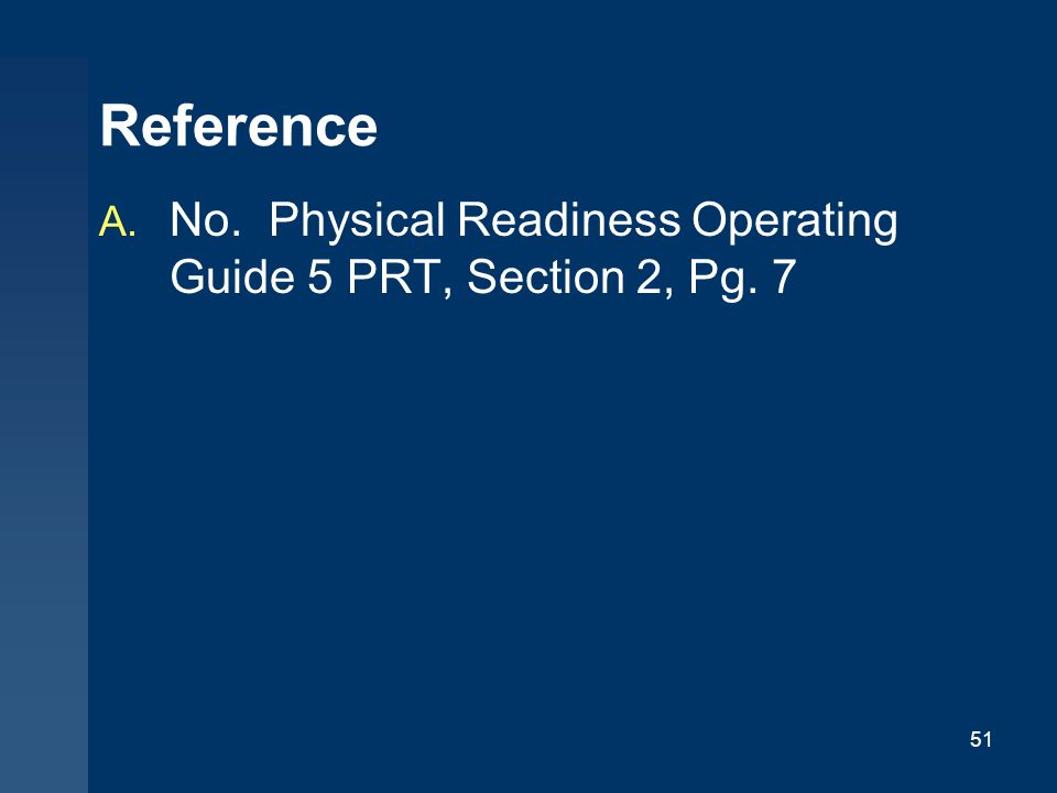 Reference No. Physical Readiness Operating Guide 5 PRT, Section 2, Pg. 7