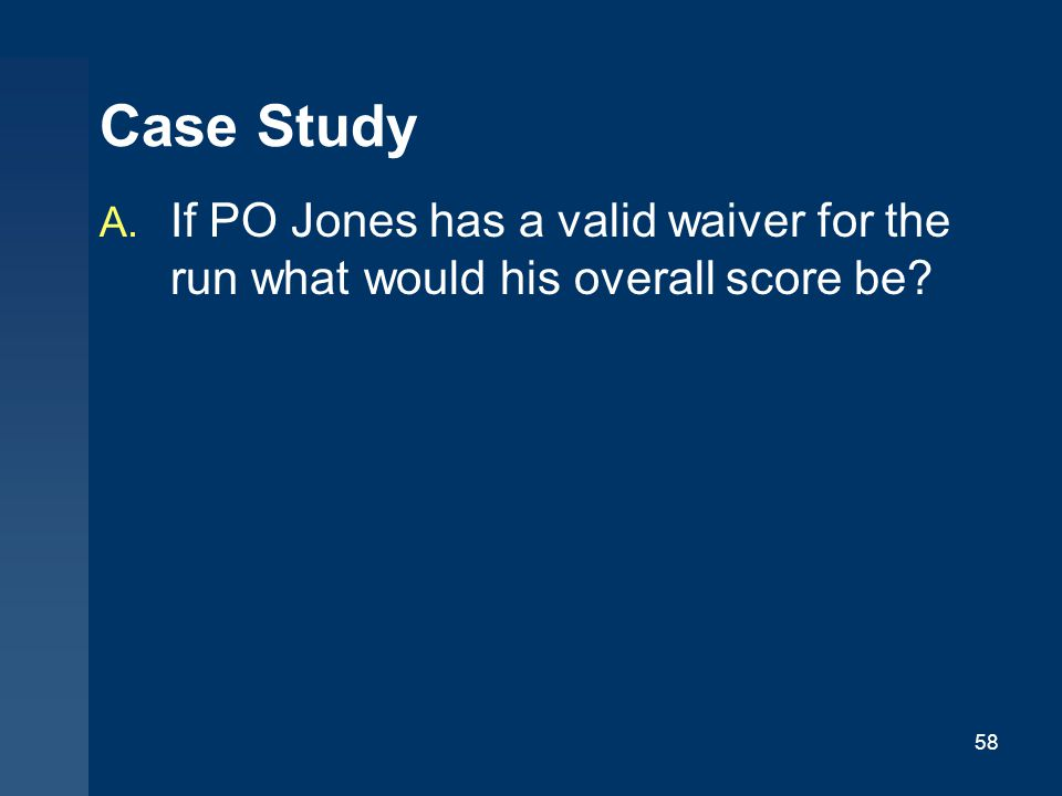 Case Study If PO Jones has a valid waiver for the run what would his overall score be