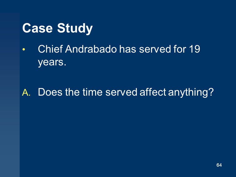 Case Study Chief Andrabado has served for 19 years.