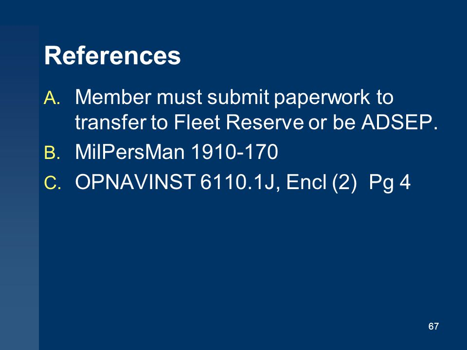 References Member must submit paperwork to transfer to Fleet Reserve or be ADSEP. MilPersMan 1910-170.