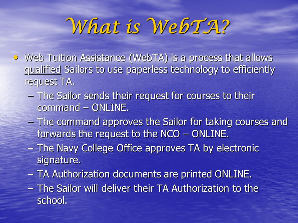 What is WebTA Web Tuition Assistance (WebTA) is a process that allows qualified Sailors to use paperless technology to efficiently request TA.