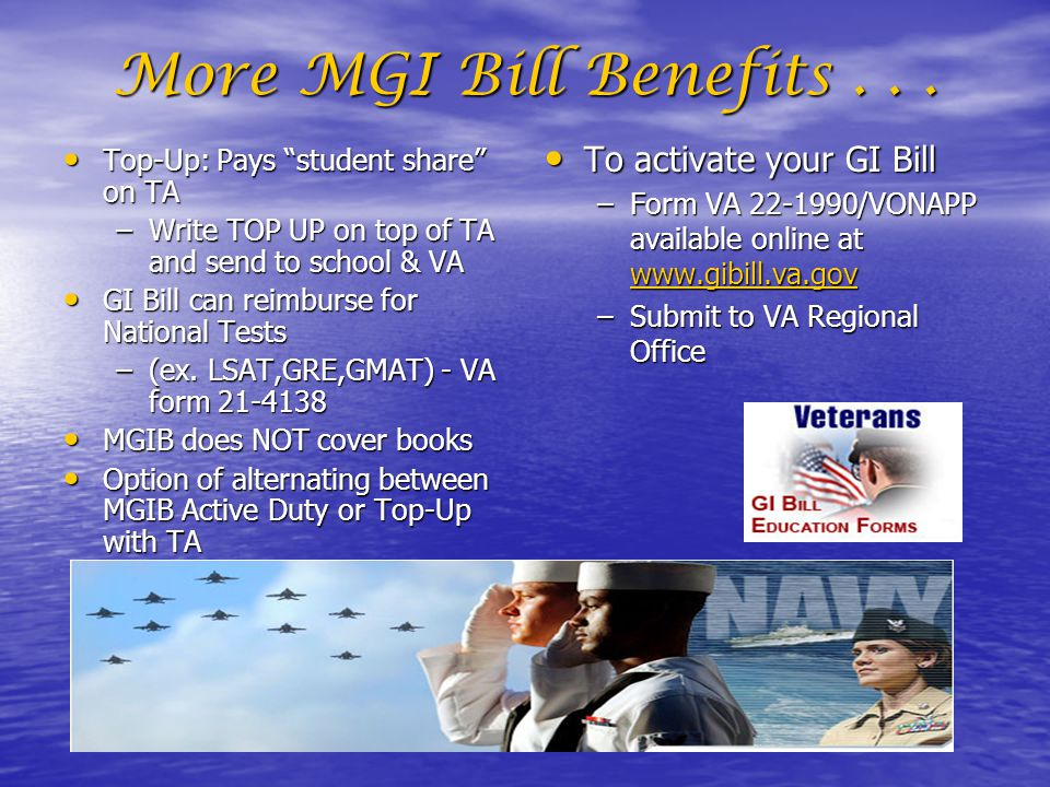 More MGI Bill Benefits . . . To activate your GI Bill