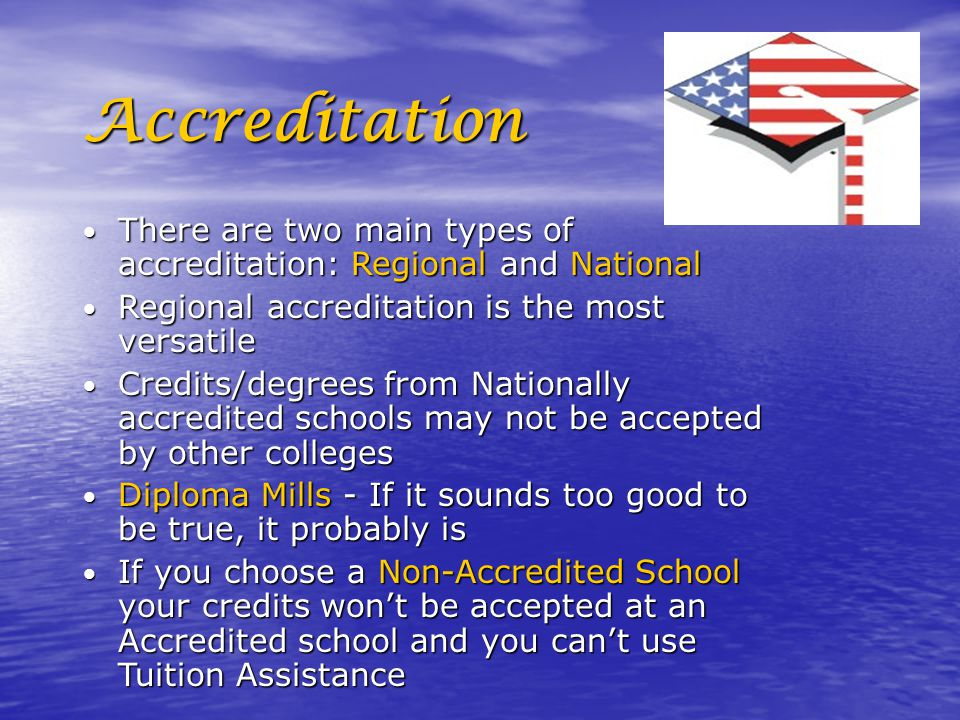 Accreditation There are two main types of accreditation: Regional and National. Regional accreditation is the most versatile.