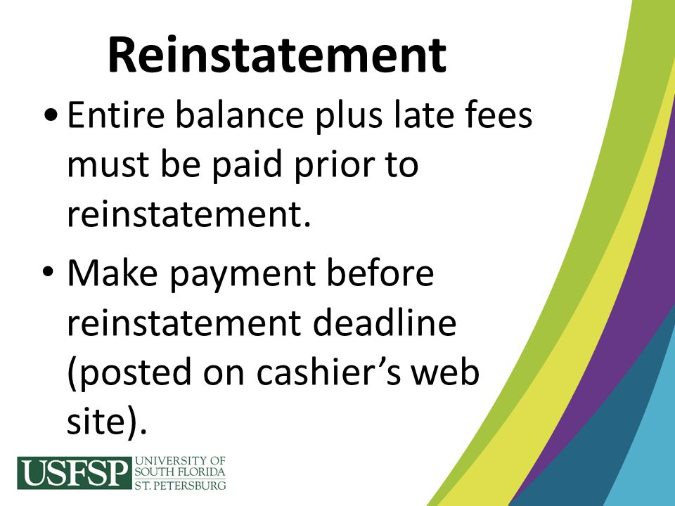 Reinstatement Entire balance plus late fees must be paid prior to reinstatement.