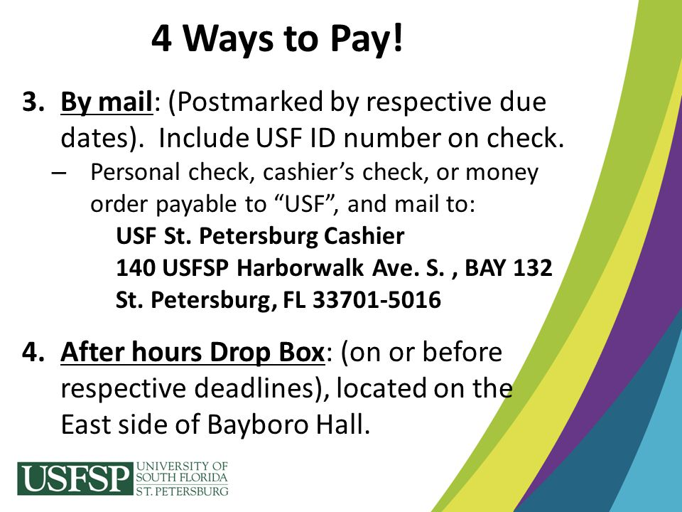 4 Ways to Pay! By mail: (Postmarked by respective due dates). Include USF ID number on check.