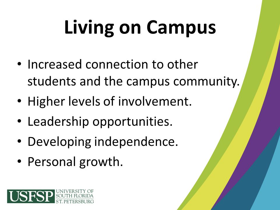 Living on Campus Increased connection to other students and the campus community. Higher levels of involvement.