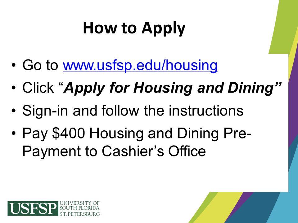 How to Apply Go to www.usfsp.edu/housing