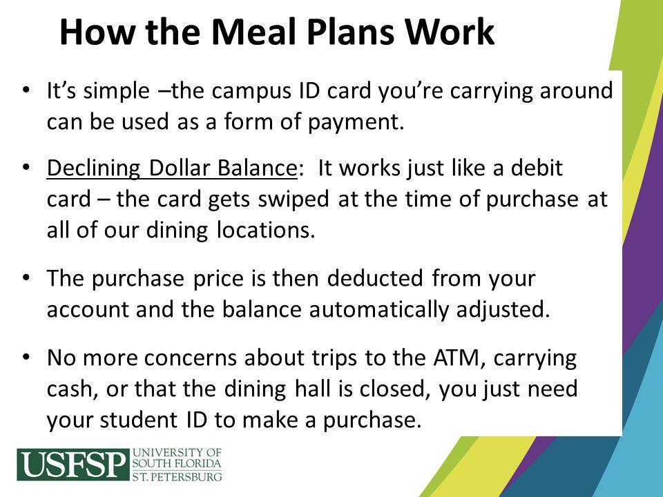 How the Meal Plans Work It's simple –the campus ID card you're carrying around can be used as a form of payment.