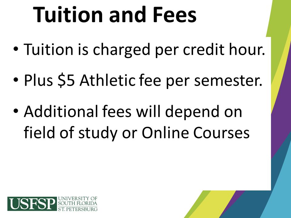 Tuition and Fees Tuition is charged per credit hour.