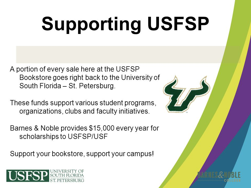 Supporting USFSP A portion of every sale here at the USFSP Bookstore goes right back to the University of South Florida – St. Petersburg.