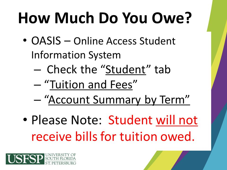 How Much Do You Owe OASIS – Online Access Student Information System. Check the Student tab. Tuition and Fees