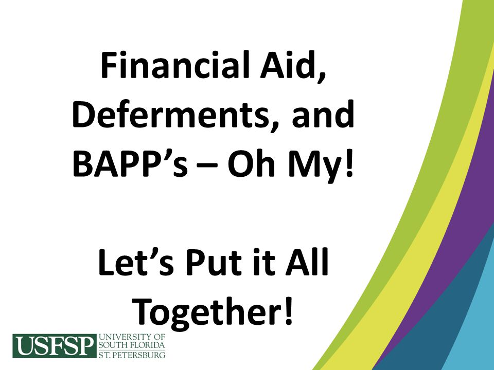 Financial Aid, Deferments, and BAPP's – Oh My