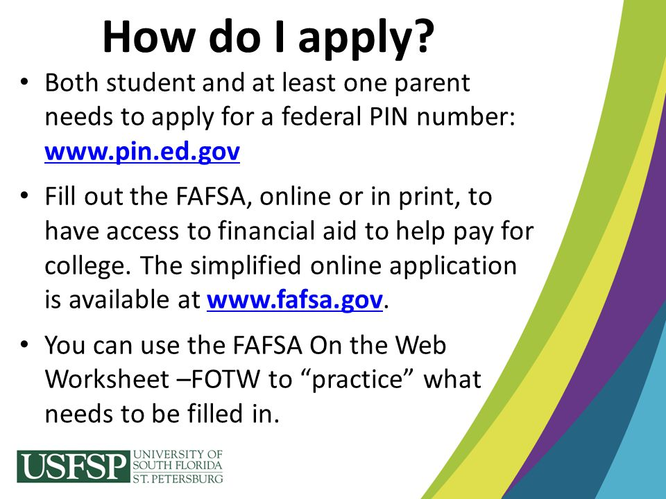 How do I apply Both student and at least one parent needs to apply for a federal PIN number: www.pin.ed.gov.