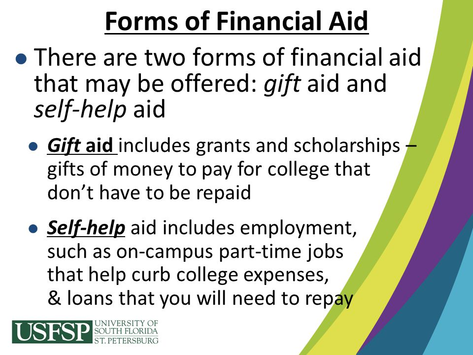 Forms of Financial Aid There are two forms of financial aid that may be offered: gift aid and self-help aid.